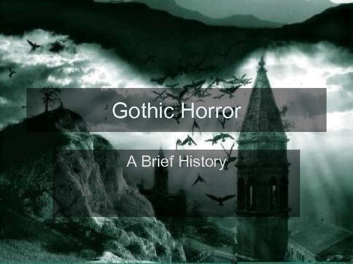 Gothic Horror A Brief History