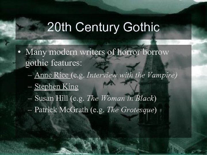 20 th Century Gothic • Many modern writers of horror borrow gothic features: –
