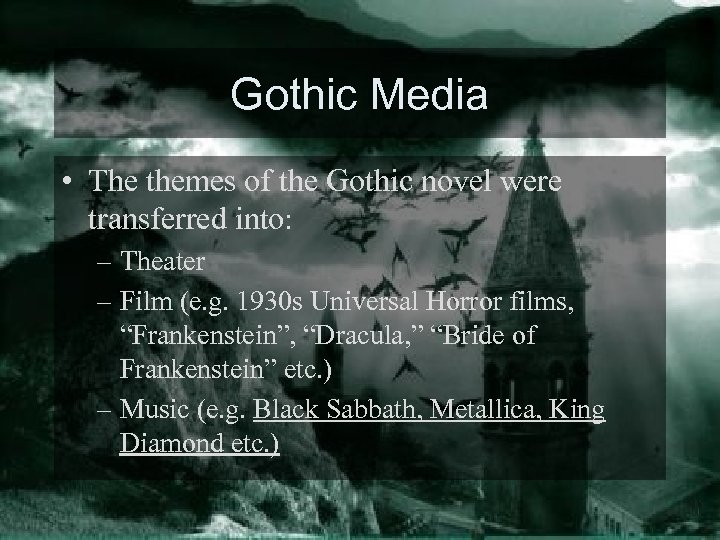 Gothic Media • The themes of the Gothic novel were transferred into: – Theater