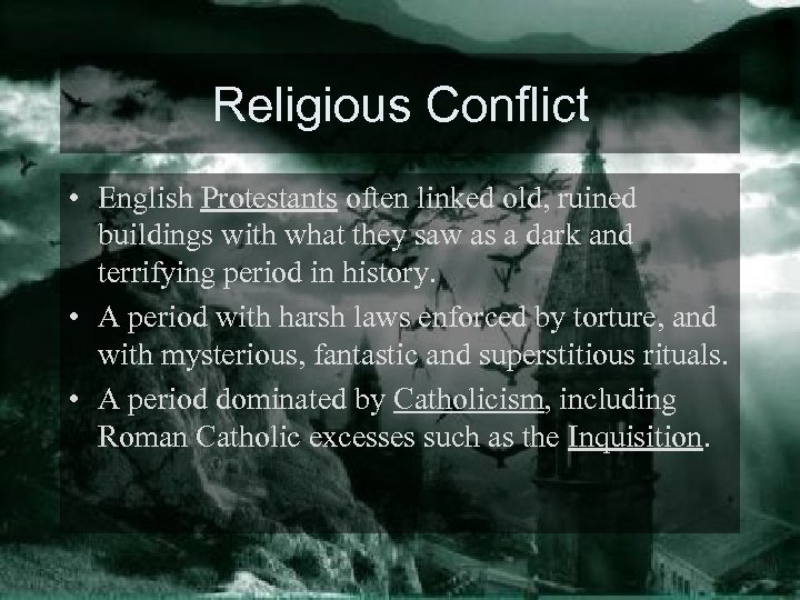 Religious Conflict • English Protestants often linked old, ruined buildings with what they saw