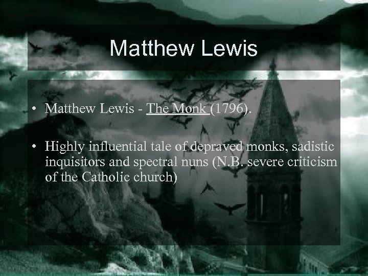 Matthew Lewis • Matthew Lewis - The Monk (1796). • Highly influential tale of