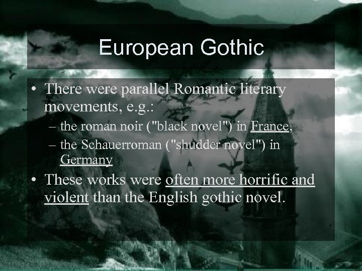 European Gothic • There were parallel Romantic literary movements, e. g. : – the