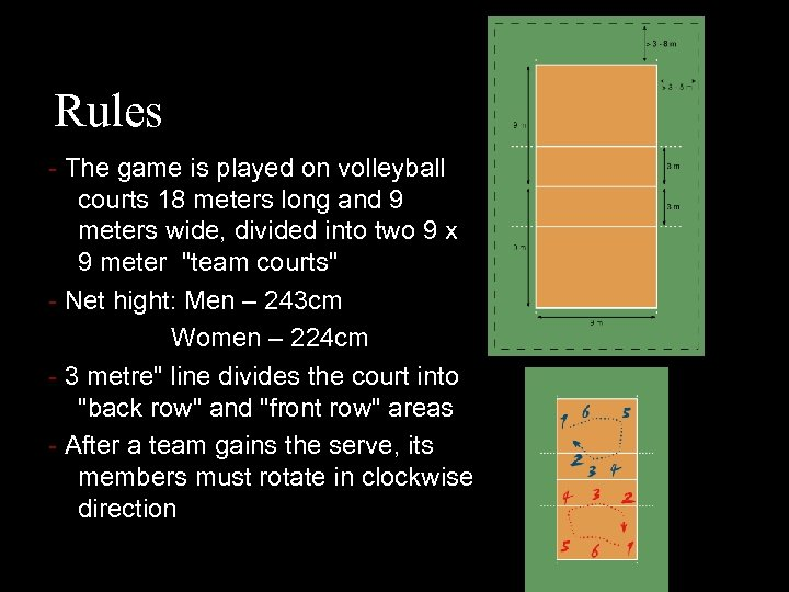 Rules - The game is played on volleyball courts 18 meters long and 9