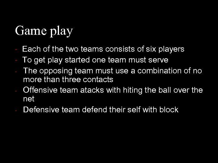 Game play - Each of the two teams consists of six players - To
