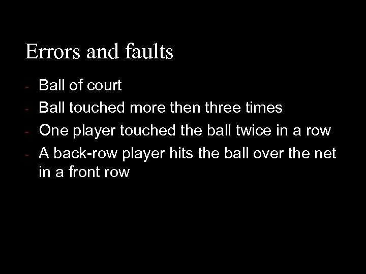 Errors and faults - Ball of court Ball touched more then three times One