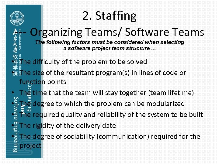 2. Staffing --- Organizing Teams/ Software Teams The following factors must be considered when