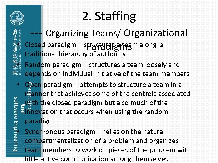 2. Staffing --- Organizing Teams/ Organizational • Closed paradigm—structures a team along a Paradigms