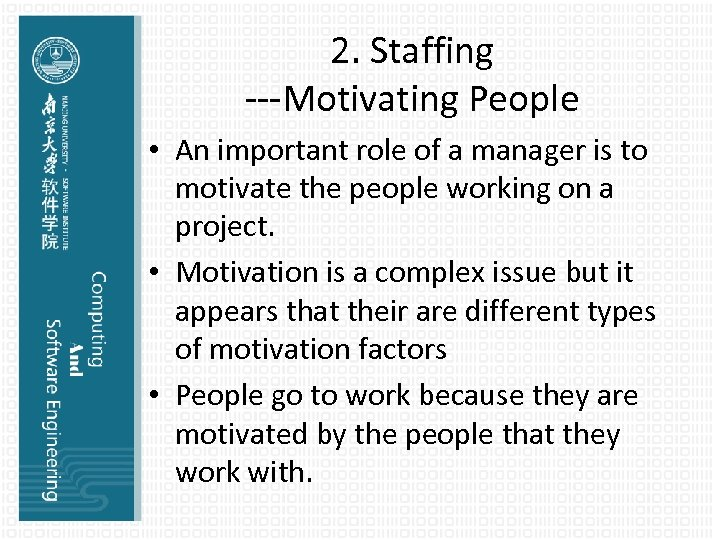 2. Staffing ---Motivating People • An important role of a manager is to motivate