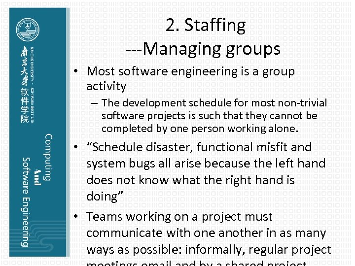 2. Staffing ---Managing groups • Most software engineering is a group activity – The