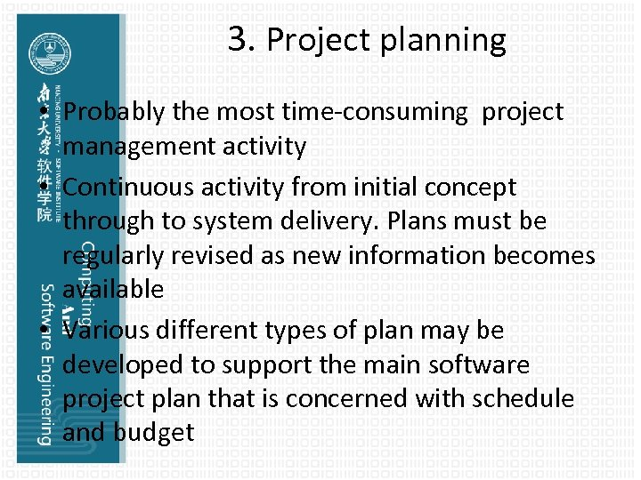 3. Project planning • Probably the most time-consuming project management activity • Continuous activity