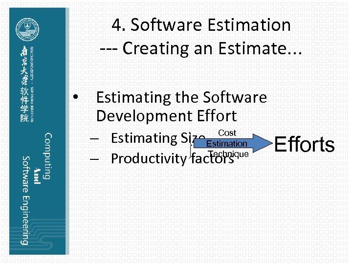 4. Software Estimation --- Creating an Estimate… • Estimating the Software Development Effort Cost