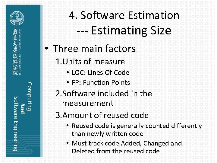 4. Software Estimation --- Estimating Size • Three main factors 1. Units of measure