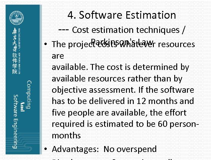 4. Software Estimation --- Cost estimation techniques / Parkinson's Law • The project costs