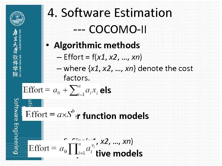 4. Software Estimation --- COCOMO-II • Algorithmic methods – Effort = f(x 1, x