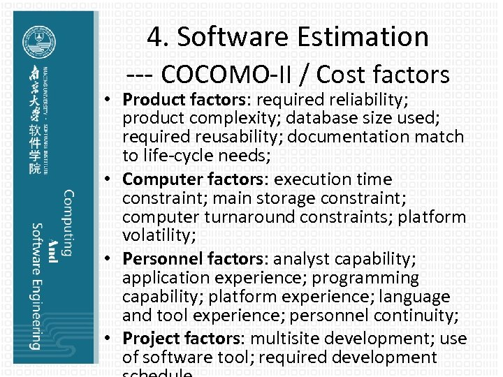 4. Software Estimation --- COCOMO-II / Cost factors • Product factors: required reliability; product