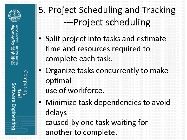 5. Project Scheduling and Tracking ---Project scheduling • Split project into tasks and estimate