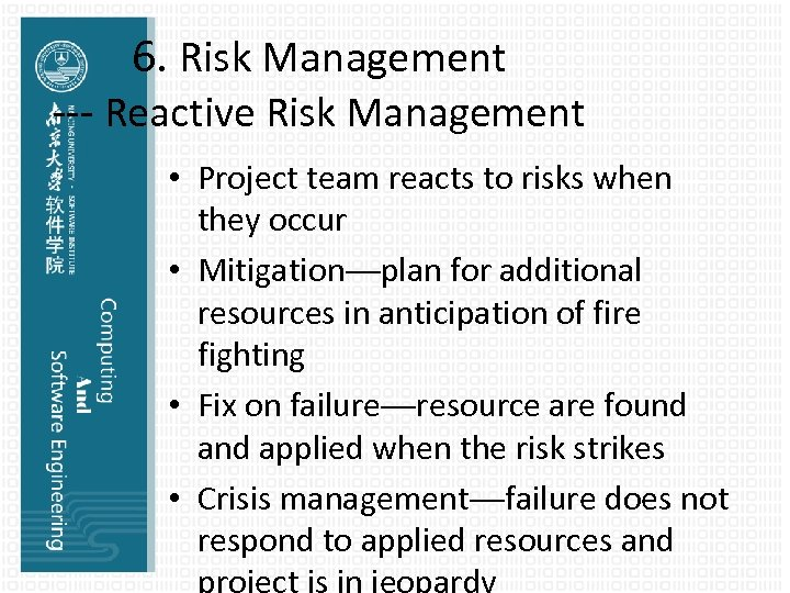 6. Risk Management --- Reactive Risk Management • Project team reacts to risks when