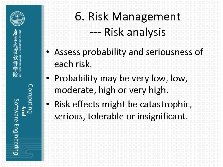 6. Risk Management --- Risk analysis • Assess probability and seriousness of each risk.