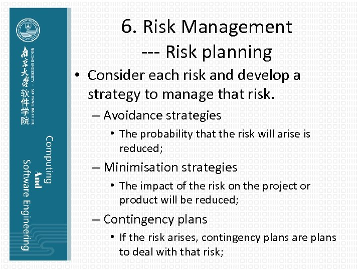 6. Risk Management --- Risk planning • Consider each risk and develop a strategy