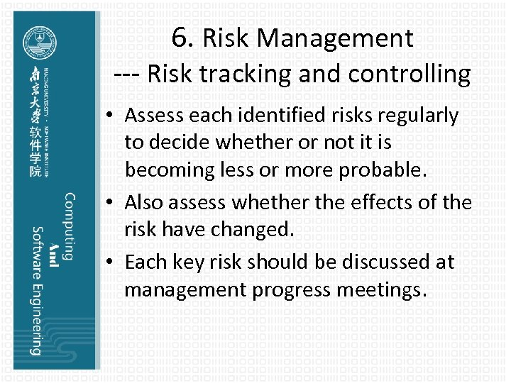 6. Risk Management --- Risk tracking and controlling • Assess each identified risks regularly