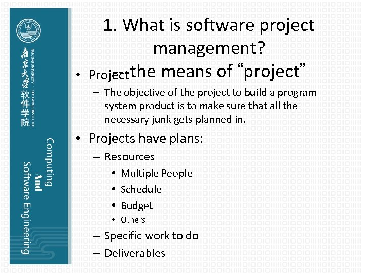 """• 1. What is software project management? ---the means of """"project"""" Project –"""