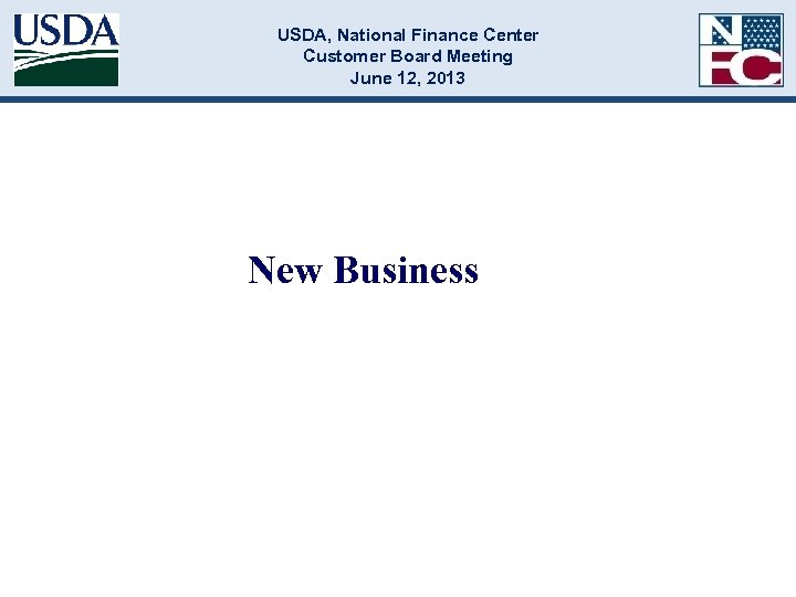 USDA, National Finance Center Customer Board Meeting June 12, 2013 New Business