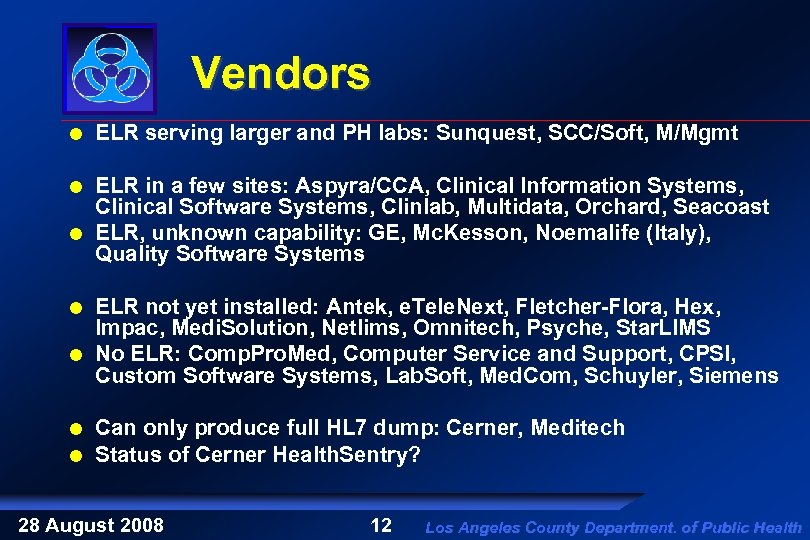 Vendors ELR serving larger and PH labs: Sunquest, SCC/Soft, M/Mgmt ELR in a few