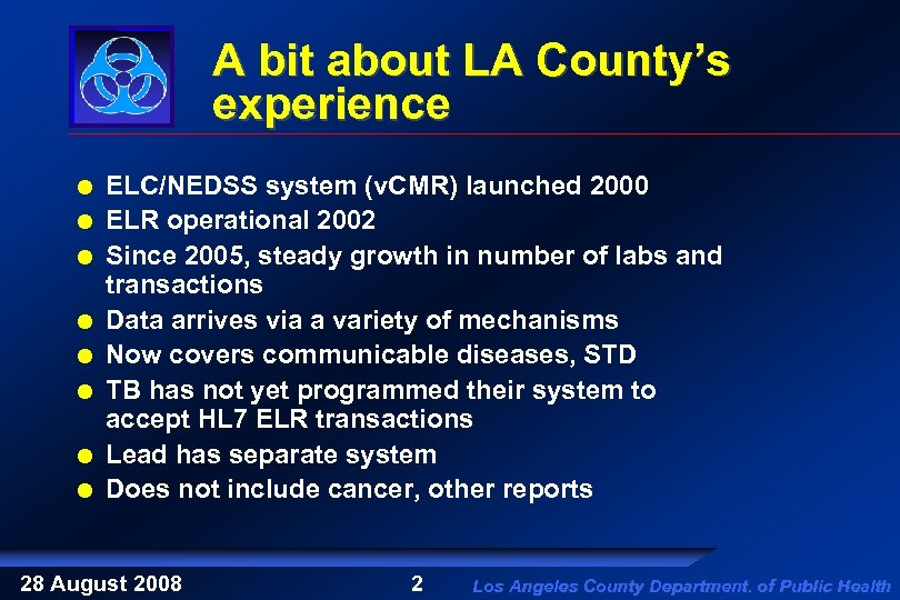 A bit about LA County's experience ELC/NEDSS system (v. CMR) launched 2000 ELR operational