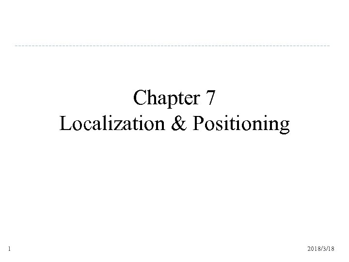 Chapter 7 Localization & Positioning 1 2018/3/18