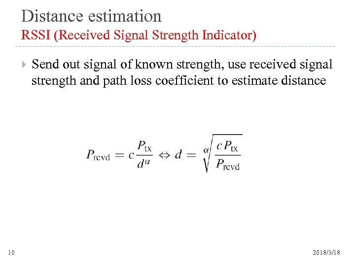 Distance estimation RSSI (Received Signal Strength Indicator) 10 Send out signal of known strength,