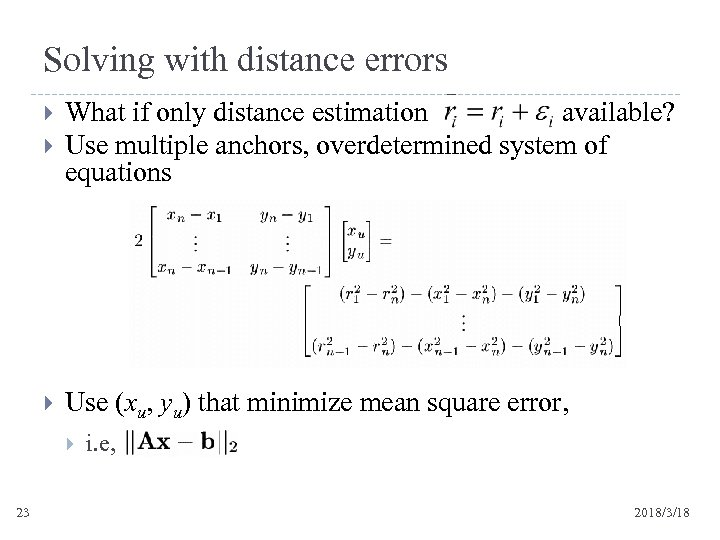 Solving with distance errors What if only distance estimation available? Use multiple anchors, overdetermined