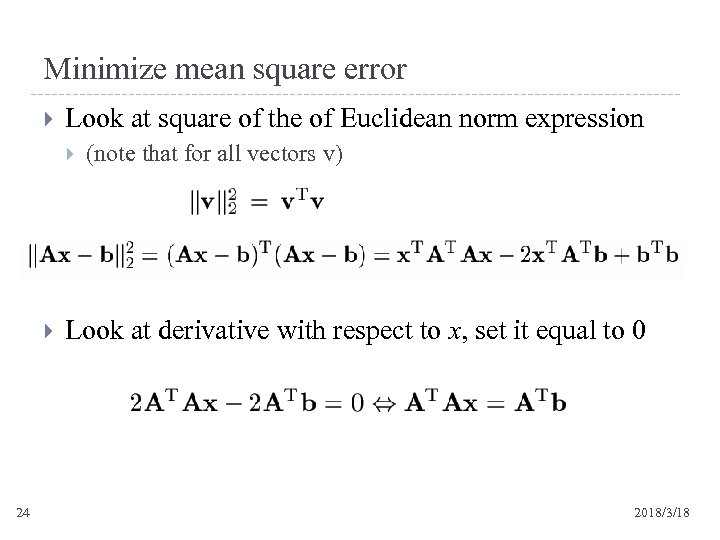 Minimize mean square error Look at square of the of Euclidean norm expression 24