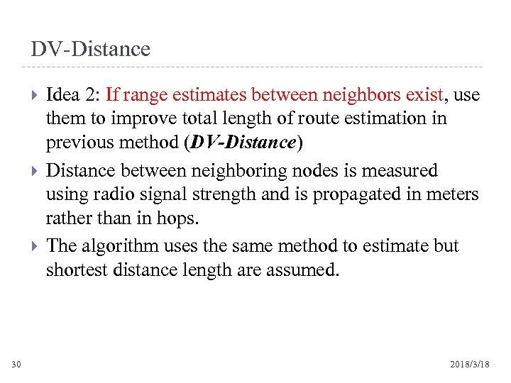 DV-Distance 30 Idea 2: If range estimates between neighbors exist, use them to improve
