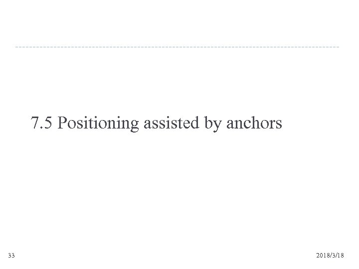 7. 5 Positioning assisted by anchors 33 2018/3/18