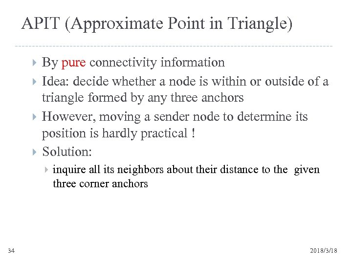 APIT (Approximate Point in Triangle) By pure connectivity information Idea: decide whether a node