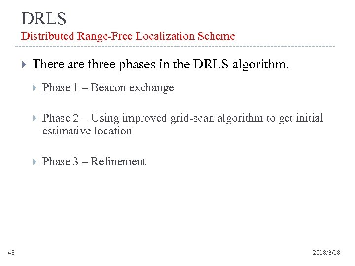 DRLS Distributed Range-Free Localization Scheme There are three phases in the DRLS algorithm. Phase