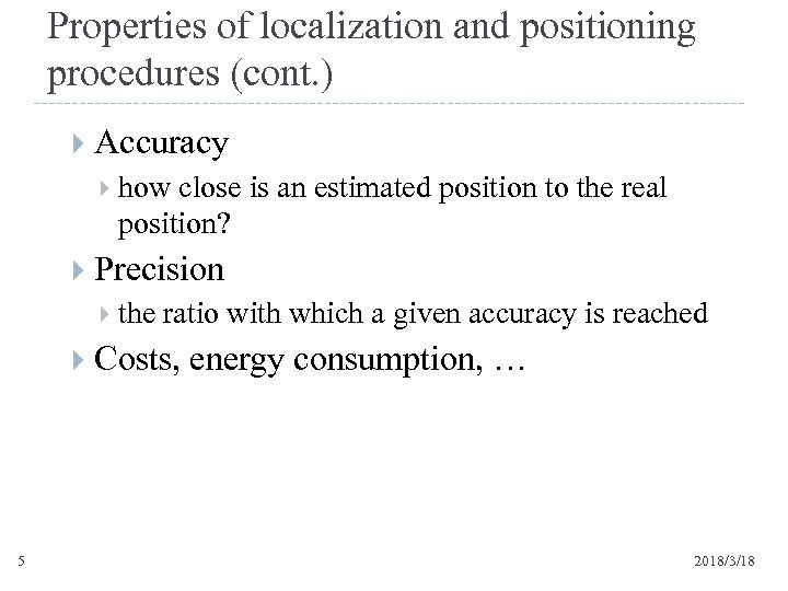 Properties of localization and positioning procedures (cont. ) Accuracy how close is an estimated