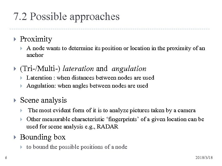 7. 2 Possible approaches Proximity (Tri-/Multi-) lateration and angulation The most evident form of