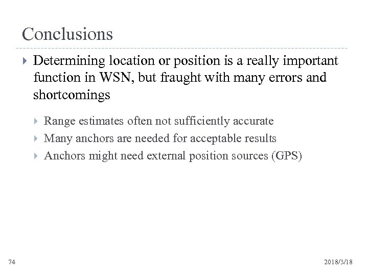 Conclusions Determining location or position is a really important function in WSN, but fraught