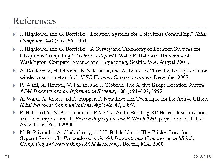 """References J. Hightower and G. Borriello. """"Location Systems for Ubiquitous Computing, """" IEEE Computer,"""