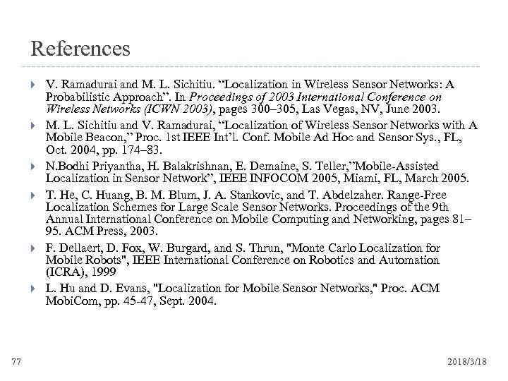 "References 77 V. Ramadurai and M. L. Sichitiu. ""Localization in Wireless Sensor Networks: A"