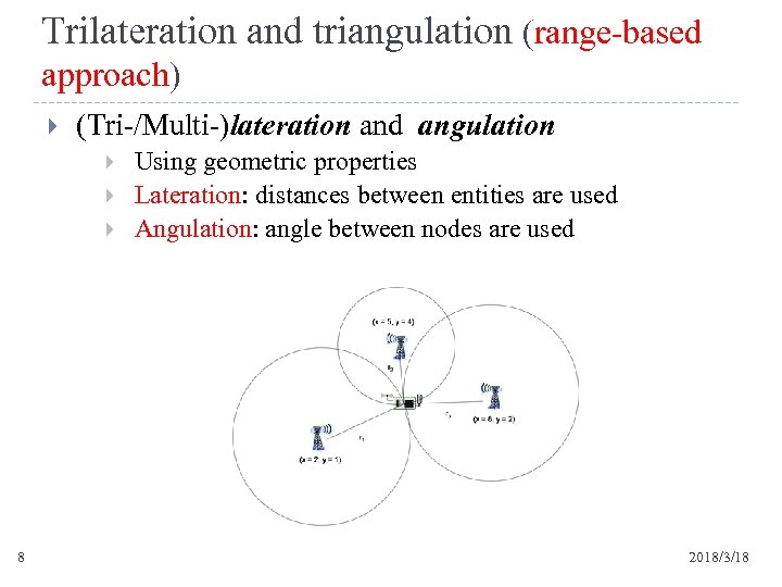 Trilateration and triangulation (range-based approach) (Tri-/Multi-)lateration and angulation 8 Using geometric properties Lateration: distances