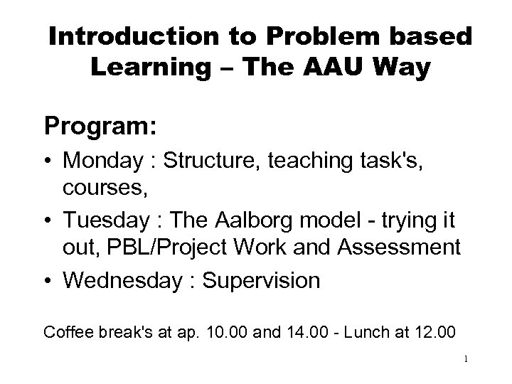Introduction to Problem based Learning – The AAU Way Program: • Monday : Structure,