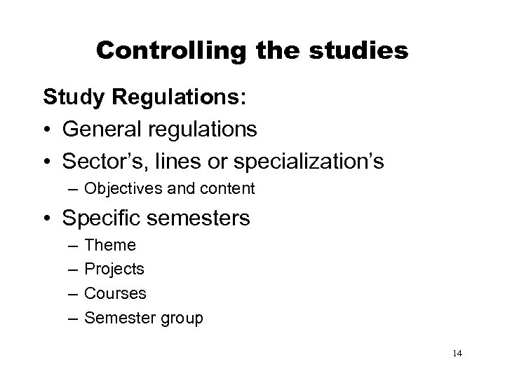 Controlling the studies Study Regulations: • General regulations • Sector's, lines or specialization's –