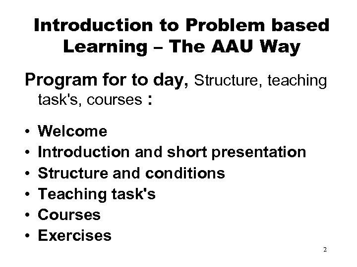 Introduction to Problem based Learning – The AAU Way Program for to day, Structure,