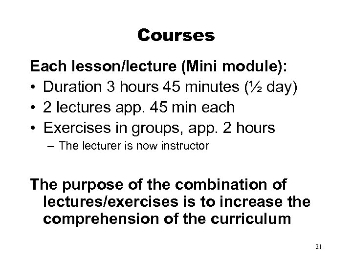 Courses Each lesson/lecture (Mini module): • Duration 3 hours 45 minutes (½ day) •