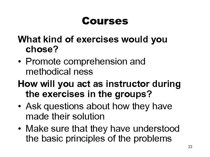 Courses What kind of exercises would you chose? • Promote comprehension and methodical ness