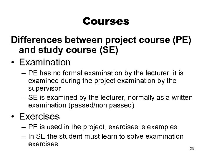 Courses Differences between project course (PE) and study course (SE) • Examination – PE