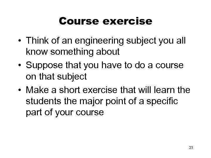 Course exercise • Think of an engineering subject you all know something about •