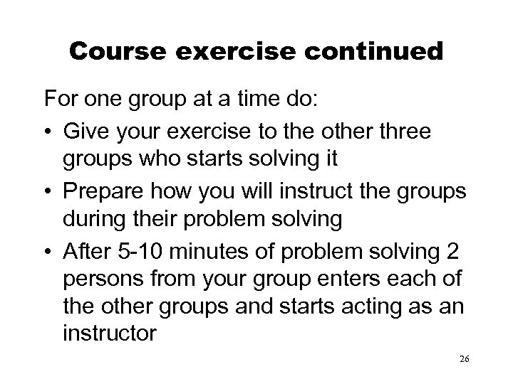 Course exercise continued For one group at a time do: • Give your exercise